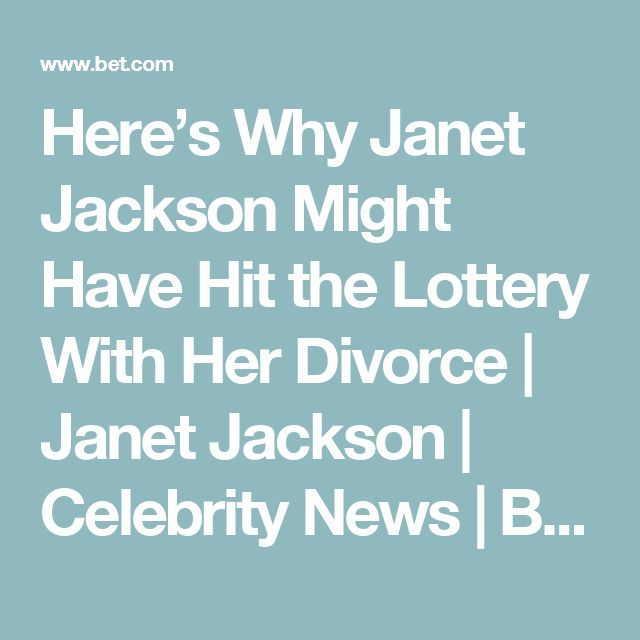 Here's Why Janet Jackson Might Have Hit the Lottery With Her Divorce   Janet Jackson   Celebrity News   BET