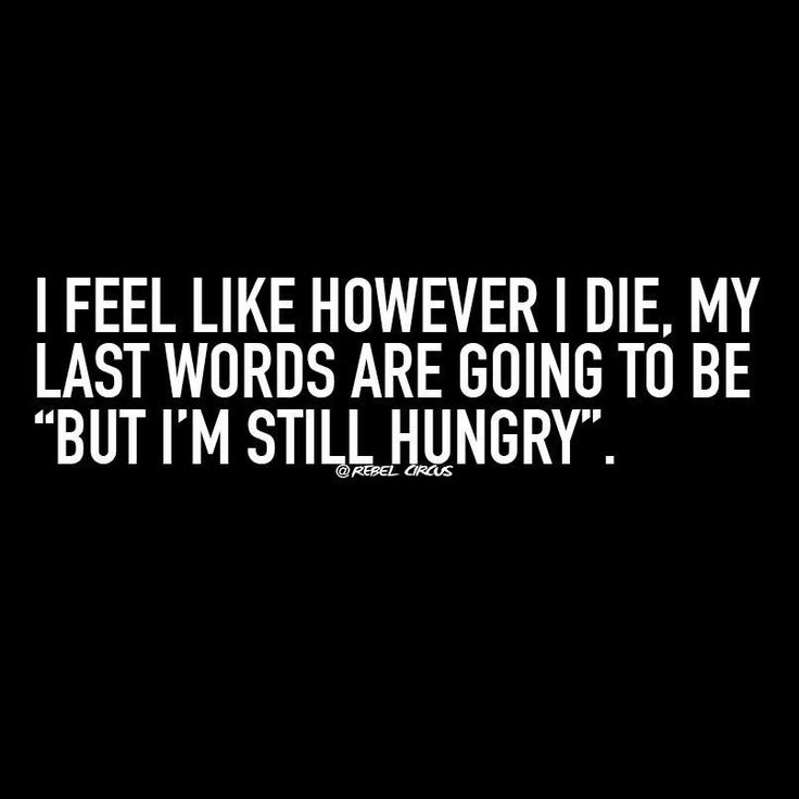 Haha yes! I'm always hungry.