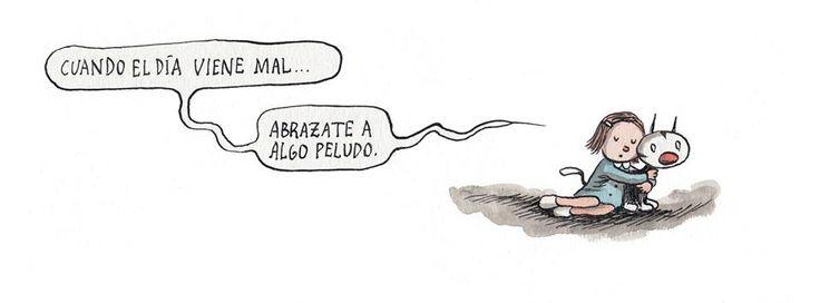"""""""Cuando el día viene mal, abrázate a algo peludo"""" . Ricardo Siri Liniers"""
