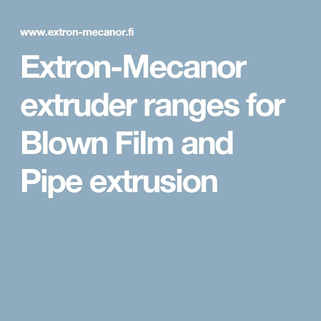 Extron-Mecanor extruder ranges for Blown Film and Pipe extrusion
