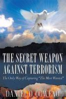 The Secret Weapon Against Terrorism, an ebook by Daniel O. Ogweno at Smashwords