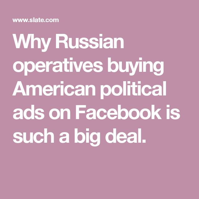 Why Russian operatives buying American political ads on Facebook is such a big deal.