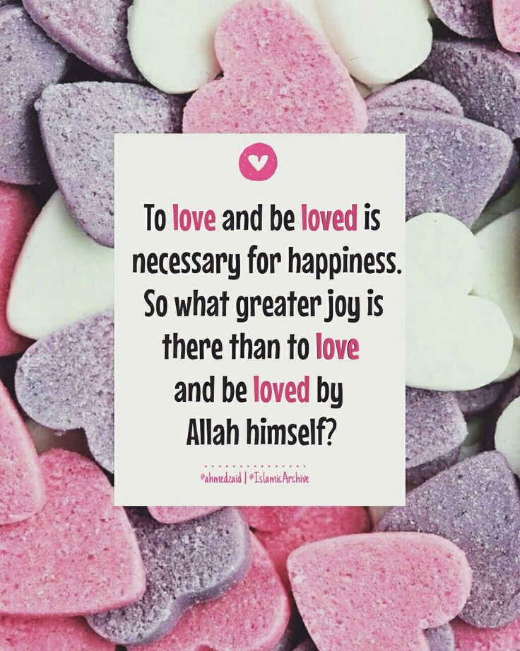 "By/ Pinterest: @ahmedzaid .............................................................Abu Huraira (may Allah be pleased with him) narrated that the Prophet (peace and blessings of Allah be upon him) said: 'if Allah loves a person, He calls Jibrael saying, 'Allah loves so and so; O Jibrael love him.' And make an announcement amongst the inhabitants of the heaven: ""Allah loves so and so therefore you should love him also, and so all the inhabitants of the heaven would love him, and then he is…"