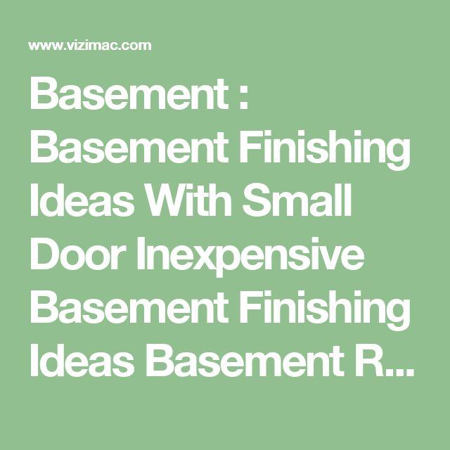Basement : Basement Finishing Ideas With Small Door Inexpensive Basement  Finishing Ideas Basement Remodel Ideasu201a