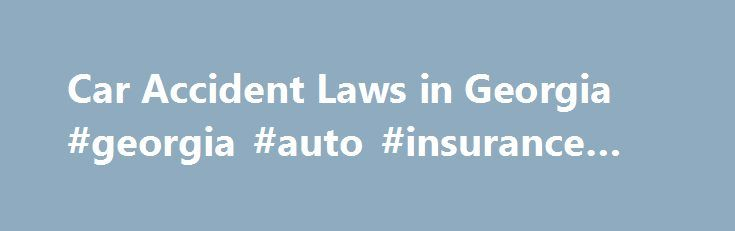 Car Accident Laws in Georgia #georgia #auto #insurance #laws http://answer.nef2.com/car-accident-laws-in-georgia-georgia-auto-insurance-laws/  # Car Accident Laws in Georgia This article looks at a few key Georgia laws related to car accident insurance claims and lawsuits, including time limits for filing a suit, and how your claim might be affected if you're found to be partially at fault for causing the accident. Read on for the details. (Note: If you're looking for more in-depth…