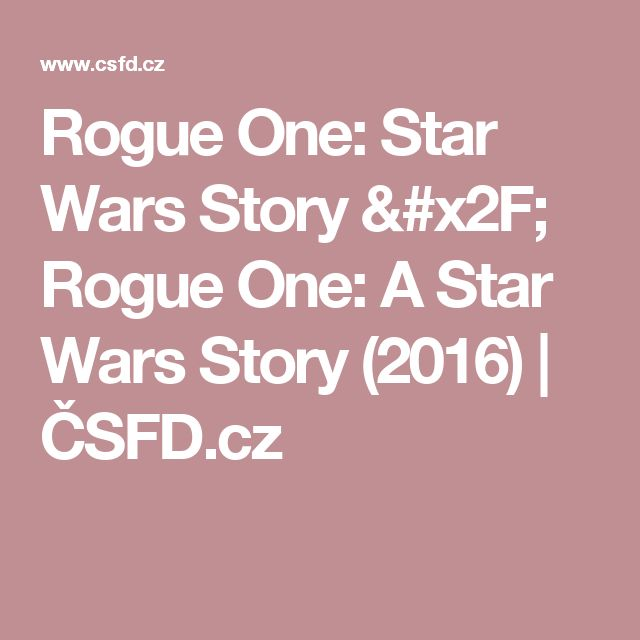 Rogue One: Star Wars Story / Rogue One: A Star Wars Story (2016) | ČSFD.cz