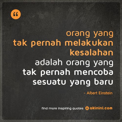 """""""Orang yang tak pernah melakukan kesalahan adalah orang yang tak pernah mencoba sesuatu yang baru""""   ~Albert Einstein #kutipan #katabijak"""