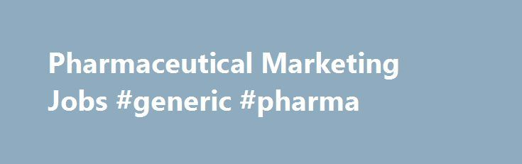 Pharmaceutical Marketing Jobs #generic #pharma http://pharma.remmont.com/pharmaceutical-marketing-jobs-generic-pharma/  #marketing pharmaceuticals # Pharmaceutical Marketing Jobs Formulate decisions that help shape the market, the products and the company. Central to attaining success within a Pharmaceutical Marketing career is the love of fresh ideas. Couple that with a knack for communicating to a range of audiences, and success is yours for the taking. As part of the AstraZeneca Marketing…