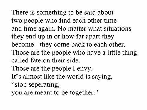This fits our relationship perfectly...14 years of finding and loosing eachother again..now we are here for good.