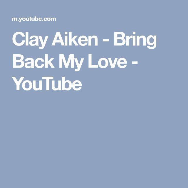 Clay Aiken - Bring Back My Love - YouTube