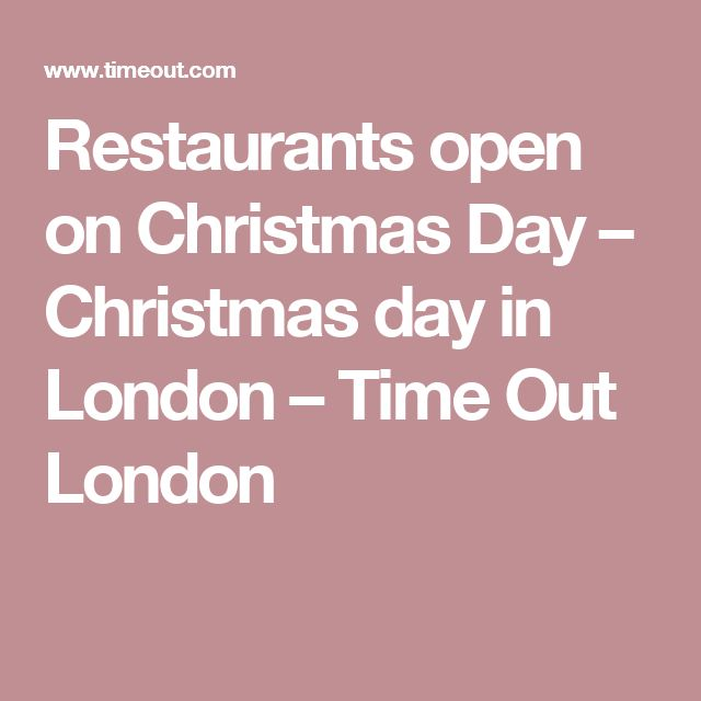 26 best london christmas images on pinterest christmas for What restaurants are open on christmas