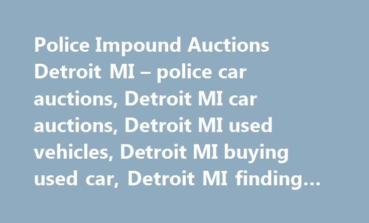 Police Impound Auctions Detroit MI – police car auctions, Detroit MI car auctions, Detroit MI used vehicles, Detroit MI buying used car, Detroit MI finding cheap cars #cars #for #sale #uk http://auto-car.remmont.com/police-impound-auctions-detroit-mi-police-car-auctions-detroit-mi-car-auctions-detroit-mi-used-vehicles-detroit-mi-buying-used-car-detroit-mi-finding-cheap-cars-cars-for-sale-uk/  #detroit auto auction # Local Companies 1949 East Jefferson Avenue Detroit, MI Hours […]