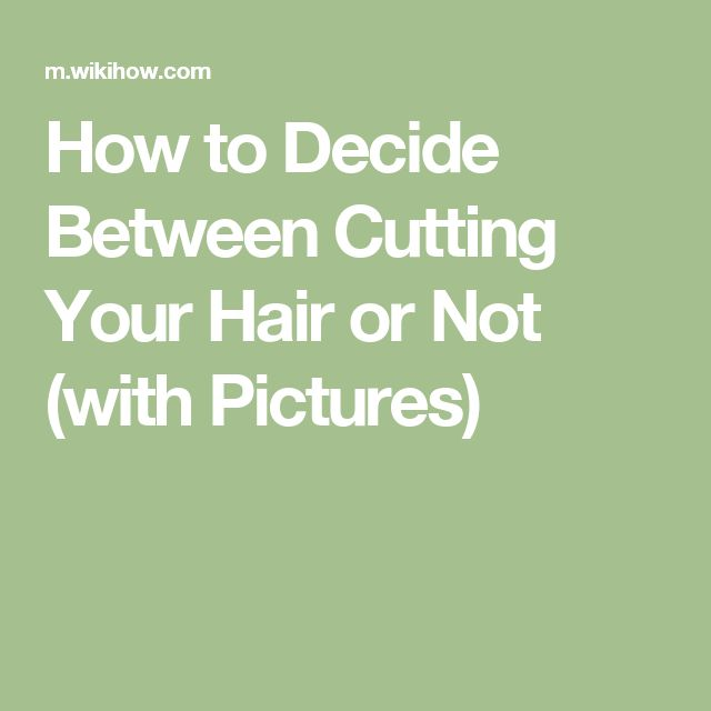 How to Decide Between Cutting Your Hair or Not (with Pictures)