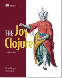 The joy of Clojure / Michael Forgus  & Chris Houser