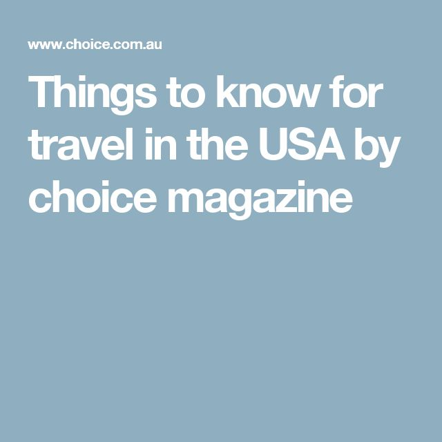 Things to know for travel in the USA by choice magazine