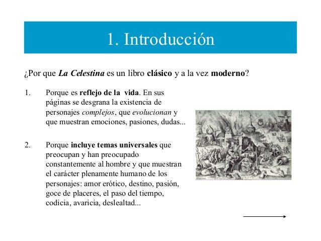 1. Introducción ¿Por que La Celestina es un libro clásico y a la vez moderno? 1.  Porque es reflejo de la vida. En sus pág...