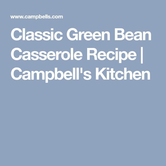 Classic Green Bean Casserole Recipe | Campbell's Kitchen