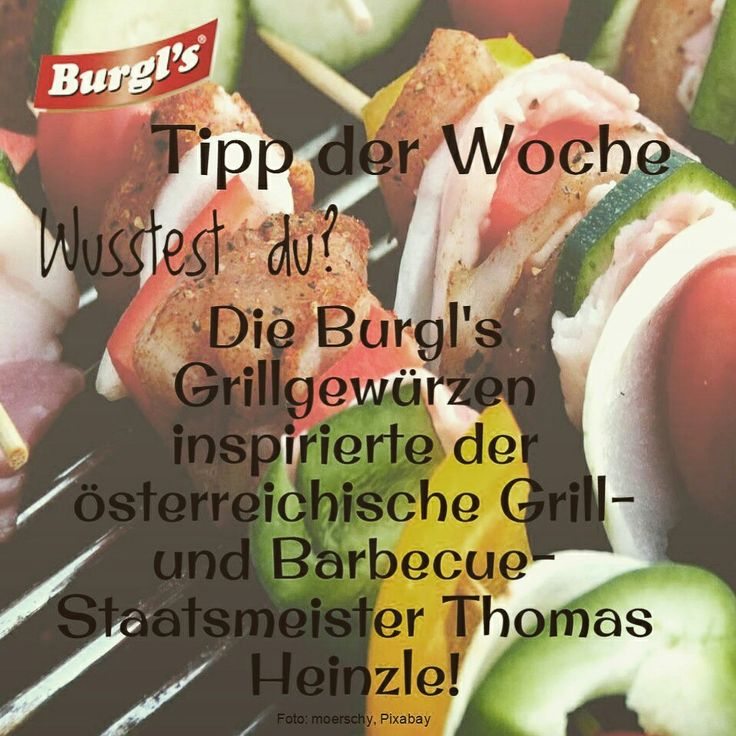 BURGL'S TIPP DER WOCHE Wusstest du? Die Burgl's Grillgewürzen inspirierte der österreichische Grill- und Barbecue Staatsmeister Thomas Heinzle! www.burgls.at