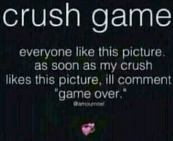 I don't have a crush on this once I get how many likes I want I'll call game over and please comment.