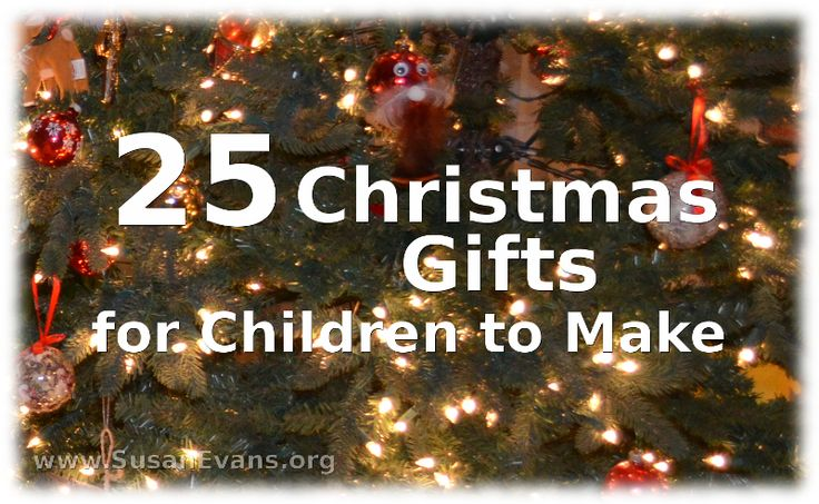 25 Christmas Gifts for Children to Make - http://susanevans.org/blog/christmas-gifts-for-children-to-make/