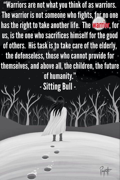 """The #warrior, for us, is the one who sacrifices himself for the good of others"" - Sitting Bull"
