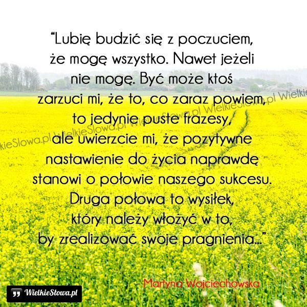 Lubię budzić się z poczuciem, że mogę wszystko... #Wojciechowska-Martyna,  #Motywujące-i-inspirujące, #Życie
