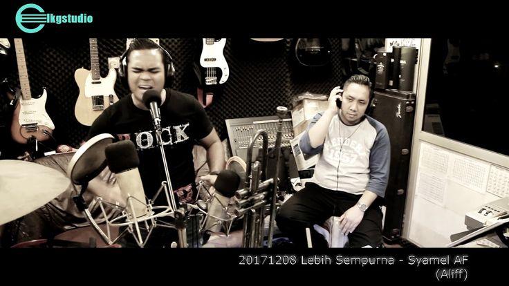 20171208 Lebih Sempurna - Syamel AF (Aliff)