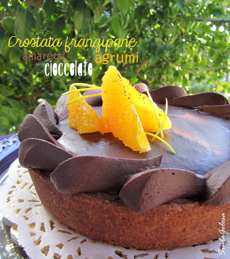 Crostata frangipane amaretti, cioccolato e agrumi