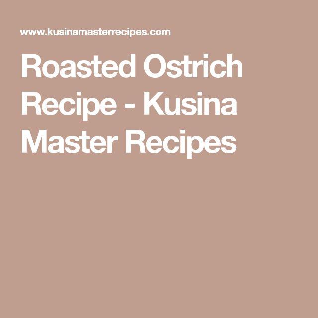 Roasted Ostrich Recipe - Kusina Master Recipes