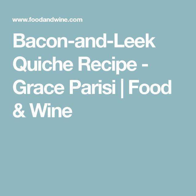 Bacon-and-Leek Quiche Recipe - Grace Parisi | Food & Wine