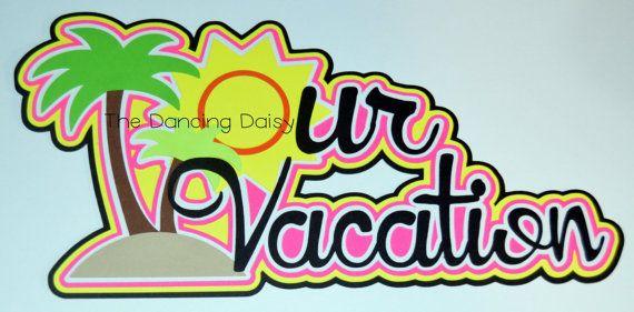 Vacation scrapbooking, Vacation die cut, Vacation scrapbook, Our Vacation die cut, Our vacation travel paper piecing