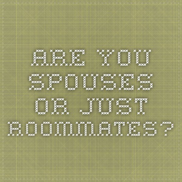Are You Spouses or Just Roommates?