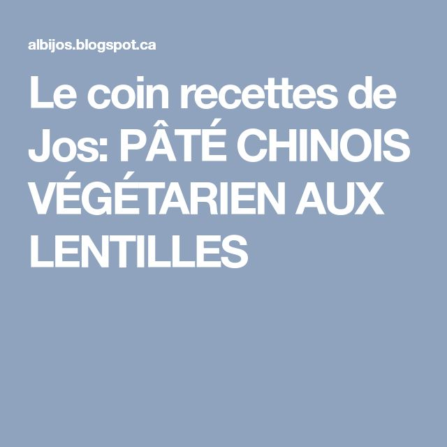 Le coin recettes de Jos: PÂTÉ CHINOIS VÉGÉTARIEN AUX LENTILLES