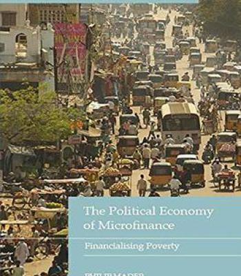 The Political Economy Of Microfinance: Financializing Poverty PDF