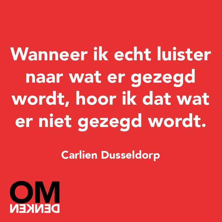 """""""Wanneer ik echt luister naar wat er gezegd wordt, hoor ik wat er niet gezegd wordt."""" - Carlien Dusseldorp"""