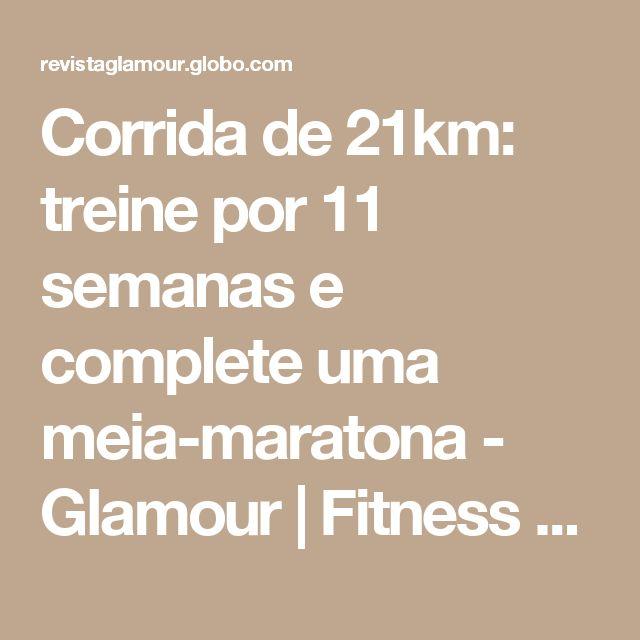 Corrida de 21km: treine por 11 semanas e complete uma meia-maratona  - Glamour | Fitness e dieta