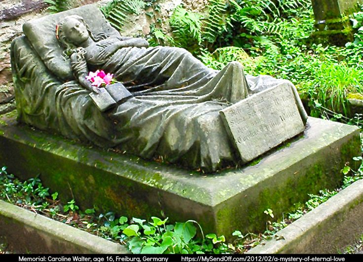 Gravesite Memorial for Caroline Walter, age 16, Freiburg, Germany, died 1867.  Her sister, Selma, had a sculptor cast a life size sculpture of Caroline as if she had fallen asleep reading in her own bed. Every morning since Caroline's funeral, a fresh flower has been found tucked in the crook of the arm holding her book.  The mystery of the flowers continues through  to the present day.