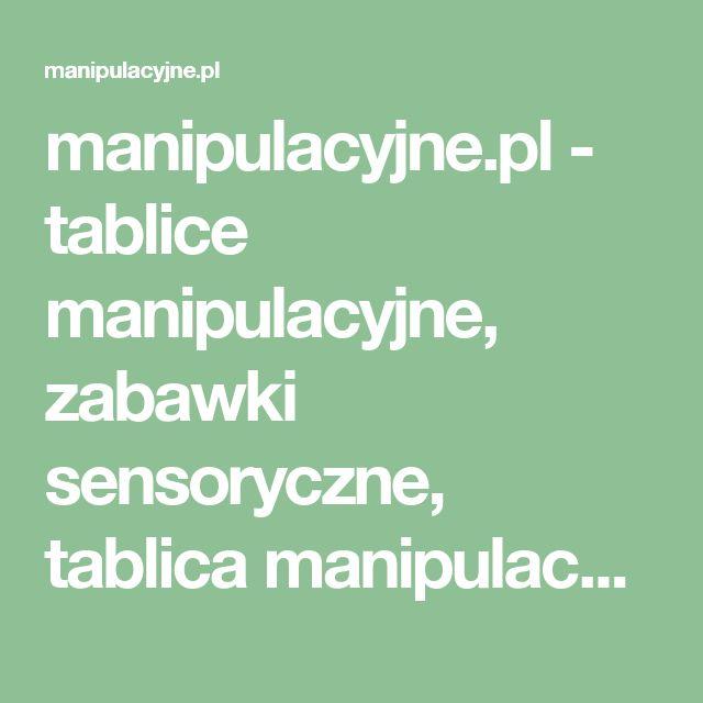 manipulacyjne.pl - tablice manipulacyjne, zabawki sensoryczne, tablica manipulacyjna, zabawka sensoryczna, zabawki edukacyjne