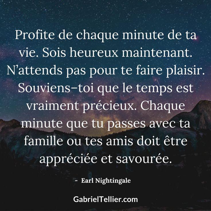 Profite de chaque minute de ta vie. Sois heureux maintenant. N'attends pas pour te faire plaisir. Souviens-toi que le temps est vraiment précieux. Chaque minute que tu passes avec ta famille ou tes amis doit être appréciée et savourée. – Earl Nightengale. #citation #citationdujour #proverbe #quote #frenchquote #pensées #phrases #french #français