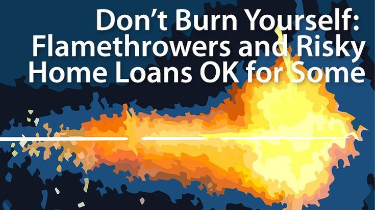 Flamethrowers and high-risk loans: Just because you can, doesn't mean you should