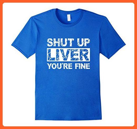 Mens Shut Up Liver You're Fine Funny T Shirt For Men and Wom XL Royal Blue - Funny shirts (*Partner-Link)