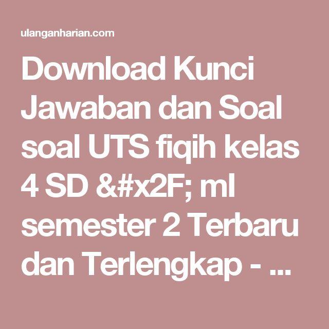 Download Kunci Jawaban dan Soal soal UTS fiqih kelas 4 SD / mI semester 2 Terbaru dan Terlengkap - UlanganHarian.Com