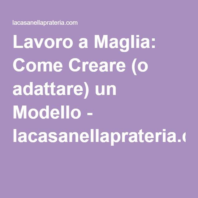 Lavoro a Maglia: Come Creare (o adattare) un Modello - lacasanellaprateria.com