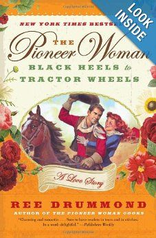 The Pioneer Woman: Black Heels to Tractor Wheels--a Love Story: Ree Drummond: 9780061997174: Amazon.com: Books