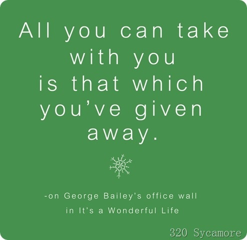 "All you can take with you is that which you've given away. (On George Bailey's office wall)  Love this quote from ""It's a Wonderful Life.""Life Quotes, Remember This, Offices Quotes, George Baileys, Wall Quotes, Christmas Movie, Favorite Quotes, Wonderful Life, Wonder Life"