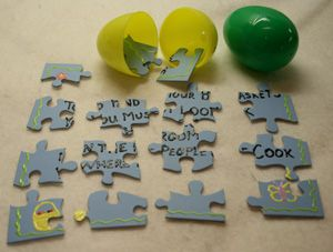 Mystery eggs.  Write a message on a puzzle.  Put the pieces in eggs.  The puzzle must be assembled to get the message and find the prizes.