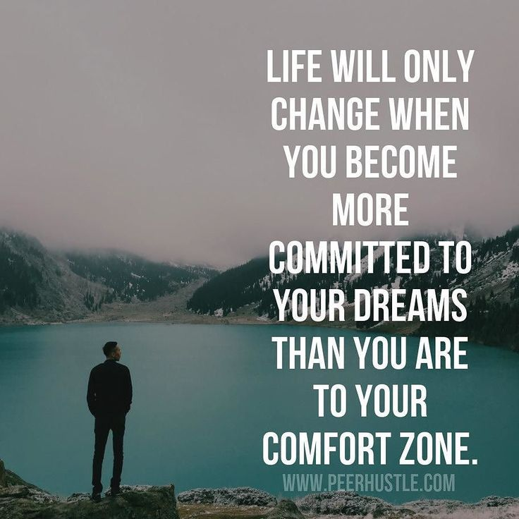 Life will only change when you become more committed to your dreams than you are ti your comfort zone.