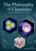 The philosophy of chemistry : practices, methodologies, and concepts / edited by Jean-Pierre Llored. Classmark:  IC.LLO 1