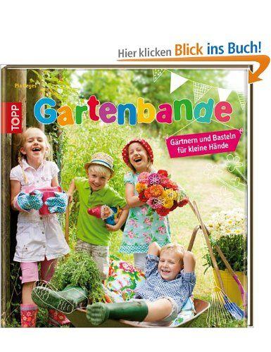 Gartenbande : Gärtnern und Basteln für kleine Hände / Pia Deges   ab 6   Zentralbibliothek Am Gasteig / Kinder- und Jugendbibliothek Xbn 1 /DEG Kindersachbuch