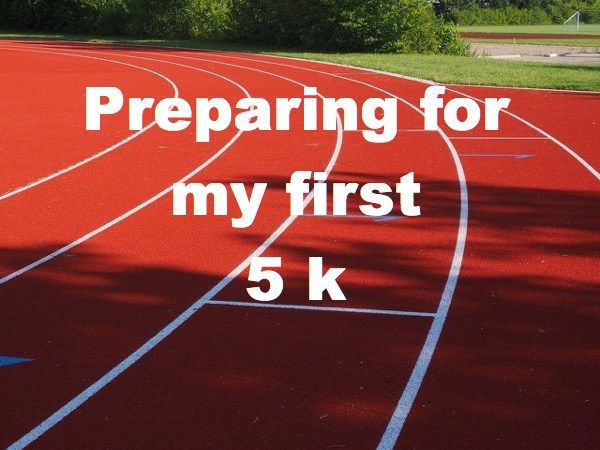 Preparing for my first 5 k runs
